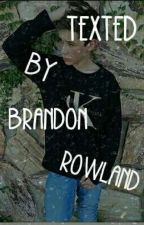 Texted By Brandon Rowland💕 by YrooRowland