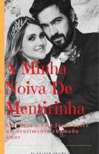 A Minha Noiva de Mentirinha by RafaelaSarvion