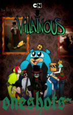 Villainous oneshots~~ by Boredbrain
