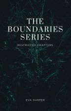 The Boundaries Series: Restricted Chapters by EverlyVoss
