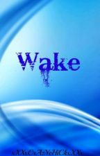 Wake (Sequel to CUT) by xXXxCrAzYcHiCkxXXx