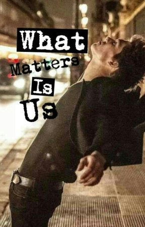 What Matters Is Us (Finished but under edit) by Poem049