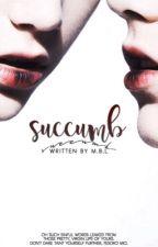 succumb. [bxb] by kinkykook