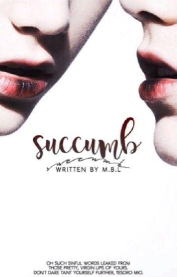 Succumb. [bxb]