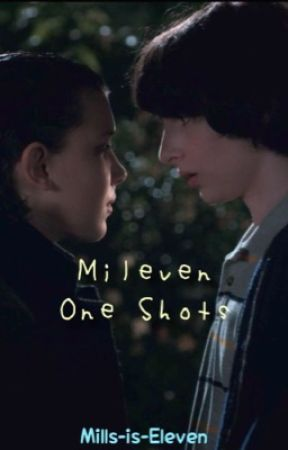 Mileven One Shots    Requests [OPEN]    by Mills-is-Eleven