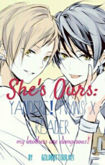 She's Ours: Yandere! Twins x Reader - goldbutterfly123 - Wattpad