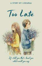 Too Late by Liskaraa