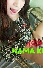 ASIH NAMA KU  by Cupid989