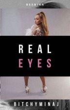 Real Eyes: Book 1 ✅ by bitchyminaj