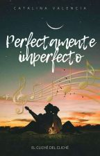 Perfectamente Imperfecto |NUEVA EDICIÓN INCLUIDA| by dreamystarr