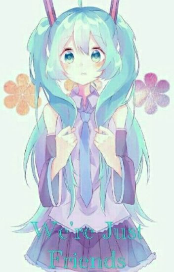We're Just Friends (Miku X Malereader) - Red - Wattpad
