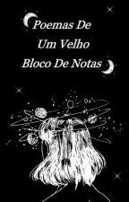 Poemas De Um Velho Bloco De Notas by sarcastichany