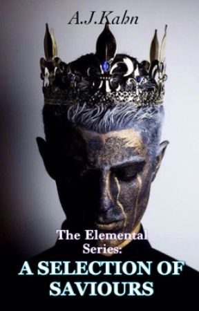 The Elemental Series: The Selection of Saviours by AJKahn