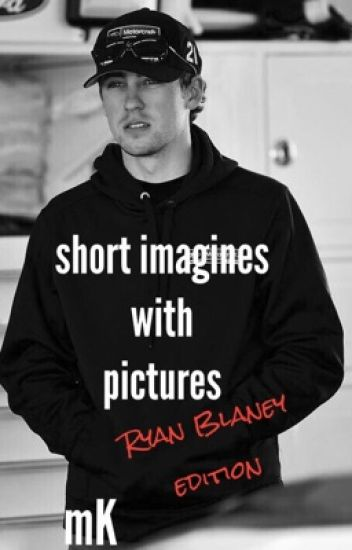 Short Imagines With Pictures // Ryan Blaney edition