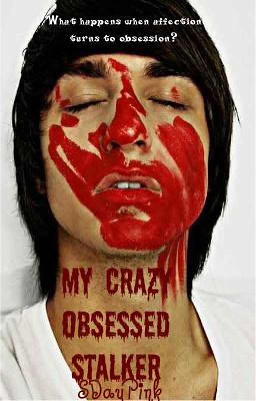 My Crazy Obsessed Stalker (Watty Awards 2011) by SDayPink