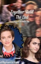 Together until the end: Notice Me Sequel❤️ by ToShyFanFicNerd
