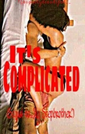 It's Complicated. ™ | Book 2 by UniquelyBeautiful__