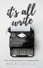 It's All Write: A Not So Typical Journey of a Struggling Writer by melai_writer