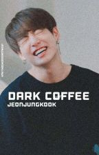 √DARK COFFEE√ •مكتمله• by SOOLiKOOK