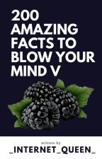 200 Amazing facts To Blow Your Mind V by _internet_queen_