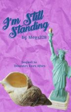I'm Still Standing (Sequel to Disaster Ever After) by megs328
