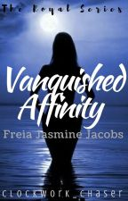 Vanquished Affinity: Freia Jasmine Jacobs (Royal Series #2) by clockwork_chaser