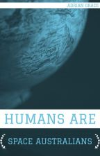 Humans are Space Australians by Adrian-Grace