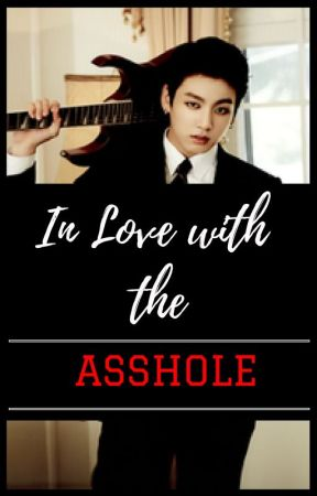 Love With The Asshole (ILWTA) - BTS Jungkook FF by maehin