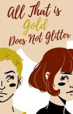 All That Is Gold Does Not Glitter by TheJackyEubanks