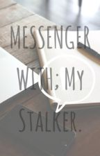 Menssenger with my stalker [H8shi/SoonHao] 📱 by txnshx