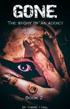 Gone The Story of an Addict by lacarchickarie