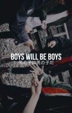 boys will be boys  by nsfwinner