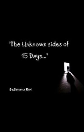 """The unknown sides of 15 Days..."" by SenaErol2429"