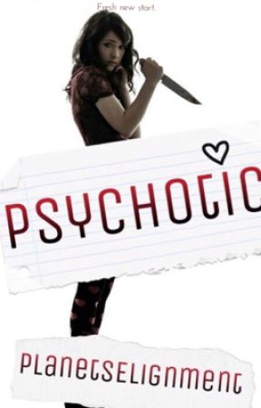 Psychotic || UNDER EDITING✔️ by PlanetsElignment
