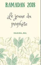 RAMADAN 2018 : Le Jeune Du Prophète  by soukina_bkl