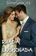 RHADA ILUSYONADA (Completed ) by simplyna_01