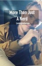 More Than Just A Nerd (A Justin Bieber Love Story) by LovingBieberXox