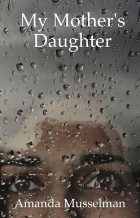 My Mother's Daughter by sorryimnotawriterok