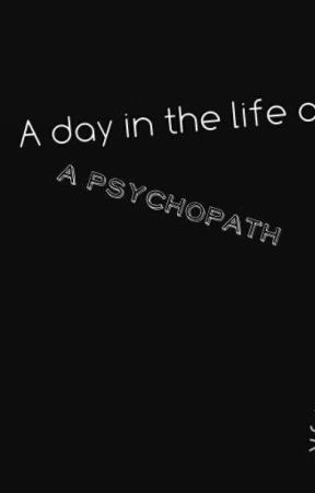A day in the life of a psychopath by _-Virus_-