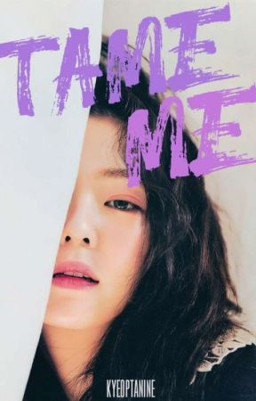 Tame Me by kyeoptanine