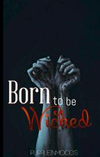 Born to be Wicked (#Wattys2017) by PurpleInMood