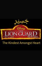 Lion Guard: The Kindest Amongst Hearts by Grammar_Knight