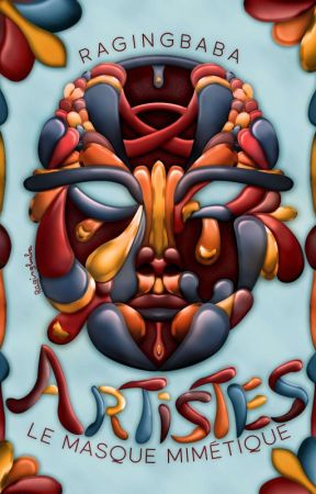 Artistes 1 - Le masque mimétique by ragingbaba