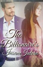 The Billionaire's Insane Intern by sweetgigglezz