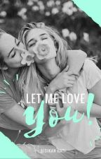 Let Me LOVE You (GirlXGirl) Book 3 by maya_arisa