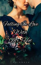 Falling In Love With Mr. Hot by anianash