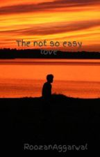 The not so easy love by RoozanAggarwal