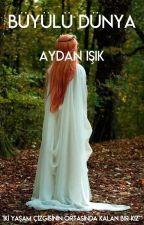 BÜYÜLÜ DÜNYA by aydan1s1k