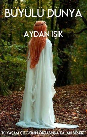 BÜYÜLÜ DÜNYA (TAMAMLANDI) by aydan1s1k