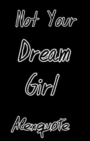 Not Your Dream Girl  by Alexquote